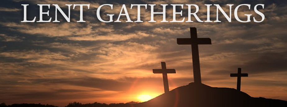 Lent Gatherings